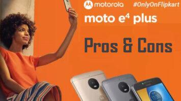 Advantages and disadvantages of Moto E4 plus - negatives - lacking features - positive e4 plus features - problems - negative reviews - moto e4 plus - good features - comparison - competitors Moto E4 Plus -new features - good qualities of moto e plus positives